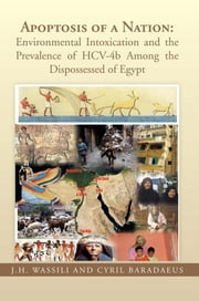 Apoptosis of a Nation: Environmental Intoxication and the Prevalence of HCV-4b Among the Dispossessed of Egypt ebook by J. H Wassili; Cyril Baradaeus