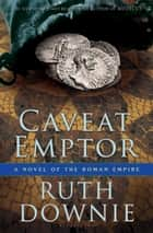 Caveat Emptor - A Novel of the Roman Empire ebook by Ruth Downie