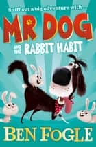 Mr Dog and the Rabbit Habit (Mr Dog) 電子書籍 by Ben Fogle, Steve Cole, Nikolas Ilic