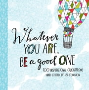 Whatever You Are, Be a Good One - 100 Inspirational Quotations Hand-Lettered by Lisa Congdon ebook by Lisa Congdon