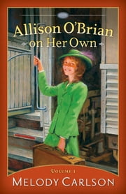 Allison O'Brian on Her Own : Volume 1 ebook by Melody Carlson
