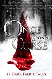 Once Upon A Curse - 17 Dark Faerie Tales ebook by Kobo.Web.Store.Products.Fields.ContributorFieldViewModel