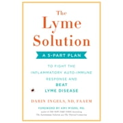 The Lyme Solution - A 5-Part Plan to Fight the Inflammatory Auto-Immune Response and Beat Lyme Disease audiobook by Darin Ingels