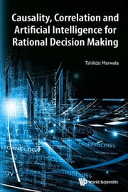 Causality, Correlation And Artificial Intelligence For Rational Decision Making ebook by Tshilidzi Marwala