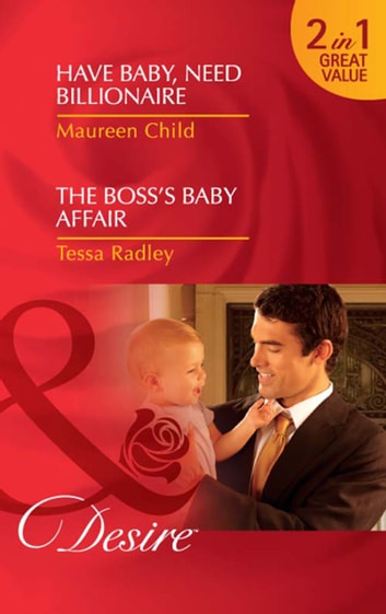 Have Baby, Need Billionaire / The Boss's Baby Affair: Have Baby, Need Billionaire / The Boss's Baby Affair (Mills & Boon Desire) ebook by Maureen Child,Tessa Radley