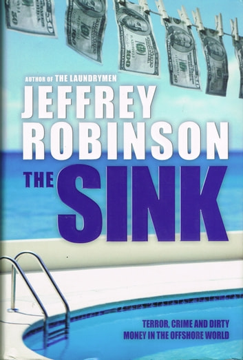 The Sink: Crime, Terror and Dirty Money in the Offshore World ebook by Jeffrey Robinson