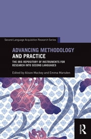 Advancing Methodology and Practice - The IRIS Repository of Instruments for Research into Second Languages ebook by Alison Mackey,Emma Marsden