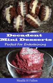 Decadent Mini Desserts: Perfect For Entertaining ebook by Meallá H Fallon