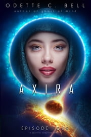 Axira Episode Four ebook by Odette C. Bell