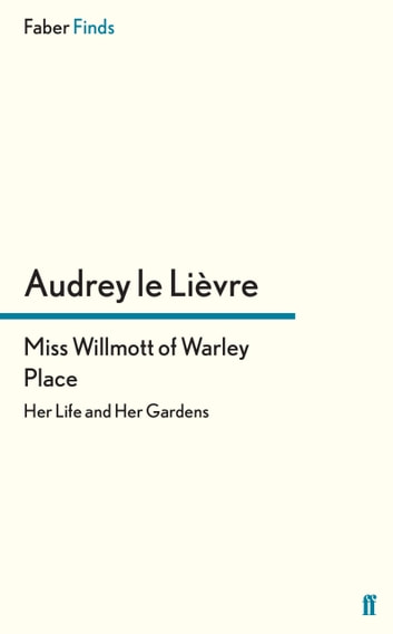 Miss Willmott of Warley Place - Her Life and Her Gardens ebook by Dr. Audrey Le Lievre