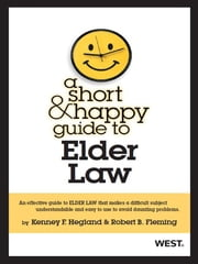 Hegland and Fleming's A Short and Happy Guide to Elder Law ebook by Kenney Hegland,Robert Fleming