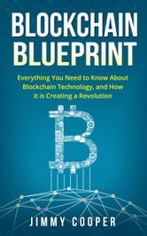 Blockchain blueprint guide to everything you need to know about blockchain blueprint guide to everything you need to know about blockchain technology and how it is creating a revolution malvernweather Choice Image