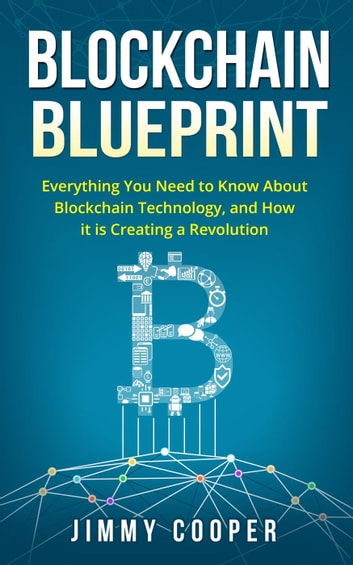 Blockchain blueprint guide to everything you need to know about blockchain blueprint guide to everything you need to know about blockchain technology and how it is creating a revolution malvernweather Image collections