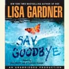 Say Goodbye livre audio by Lisa Gardner