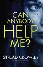 Can Anybody Help Me? ebook by Sinéad Crowley