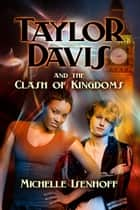 Taylor Davis and the Clash of Kingdoms ebook by Michelle Isenhoff