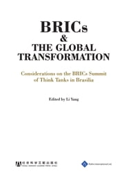 BRICs and the Global Transformation - Considerations on the BRIC Summit of Think Tanks in Brasilia ebook by Li Yang
