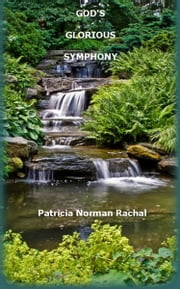 God's Glorious Symphony ebook by Patricia Norman Rachal