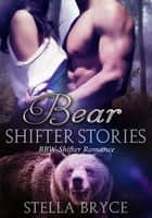 Bear Shifter Stories ebook by Stella Bryce