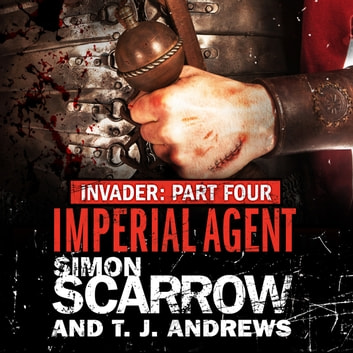 Invader: Imperial Agent (4 in the Invader Novella Series) audiobook by Simon Scarrow,T. J. Andrews