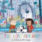 The Lost Penguin - An Oliver and Patch Story ebook by Kate Hindley, Claire Freedman