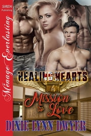 Healing Hearts 4: Mission to Love ebook by Dixie Lynn Dwyer