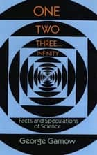 One Two Three . . . Infinity - Facts and Speculations of Science ebook by George Gamow