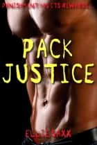 Pack Justice - Punishment Has Its Rewards ebook by Ellie Saxx