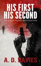 His First His Second - An Alicia Friend Investigation ekitaplar by A. D. Davies