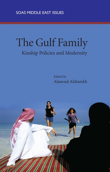 The Gulf Family - Kinship Policies and Modernity ebook by