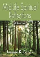 Mid-Life Spiritual Reflections ebook by Joanne R. Bobek
