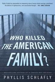 Who Killed the American Family? ebook by Schlafly Phyllis