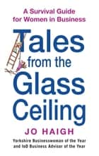 Tales From The Glass Ceiling ebook by Jo Haigh