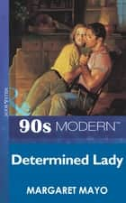 Determined Lady (Mills & Boon Vintage 90s Modern) ebook by Margaret Mayo