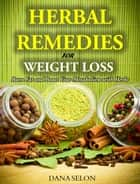 Herbal Remedies for Weight Loss - Burn Fat and Boost Your Metabolism with Herbs ebook by Dana Selon