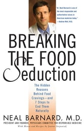 Breaking the Food Seduction - The Hidden Reasons Behind Food Cravings---And 7 Steps to End Them Naturally ebook by Neal D. Barnard,Joanne Stepaniak