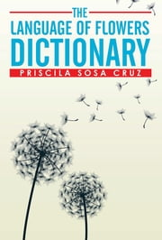 The Language of Flowers Dictionary ebook by Priscila Sosa Cruz