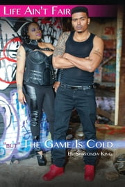 "Life Ain't Fair ""But"" The Game Is Cold ebook by Shavonda King"
