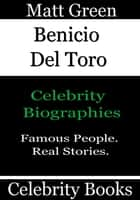 Benicio Del Toro: Celebrity Biographies ebook by Matt Green