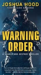 Warning Order - A Search and Destroy Thriller ebook by Joshua Hood