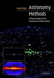 Astronomy Methods - A Physical Approach to Astronomical Observations ebook by Hale Bradt