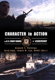 Character in Action - The U.S. Coast Guard on Leadership ebook by James M. Loy,Donald   T. Phillips