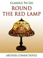 Round the Red Lamp ebook by Sir Arthur Conan Doyle