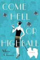 Come Hell or Highball - A Mystery ebook by Maia Chance