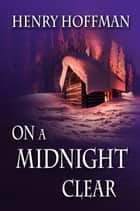 On a Midnight Clear ebook by Henry Hoffman