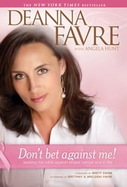 Don't Bet against Me! - Beating the Odds Against Breast Cancer and in Life ebook by Deanna Favre,Angela Elwell Hunt