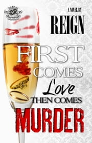 First Comes Love, Then Comes Murder (The Cartel Publications Presents) ebook by Reign (T. Styles)
