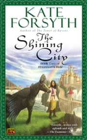 The Shining City - Book Two of Rhiannon's Ride ebook by Kate Forsyth