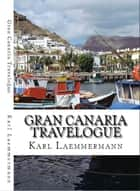 Gran Canaria Travelogue ebook by Karl Laemmermann