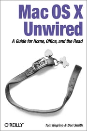 Mac OS X Unwired - A Guide for Home, Office, and the Road ebook by Tom Negrino, Dori Smith